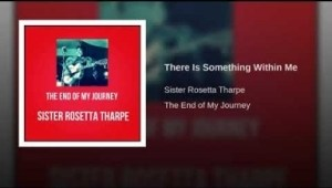Sister Rosetta Tharpe - There Is Something Within Me